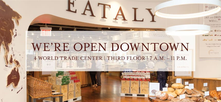 Eataly New York City Downtown, Located at 4 World Trade Center, Floor 3, Open Daily from 7am to 11pm